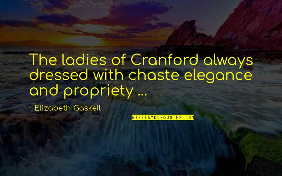 Board Members Quotes By Elizabeth Gaskell: The ladies of Cranford always dressed with chaste