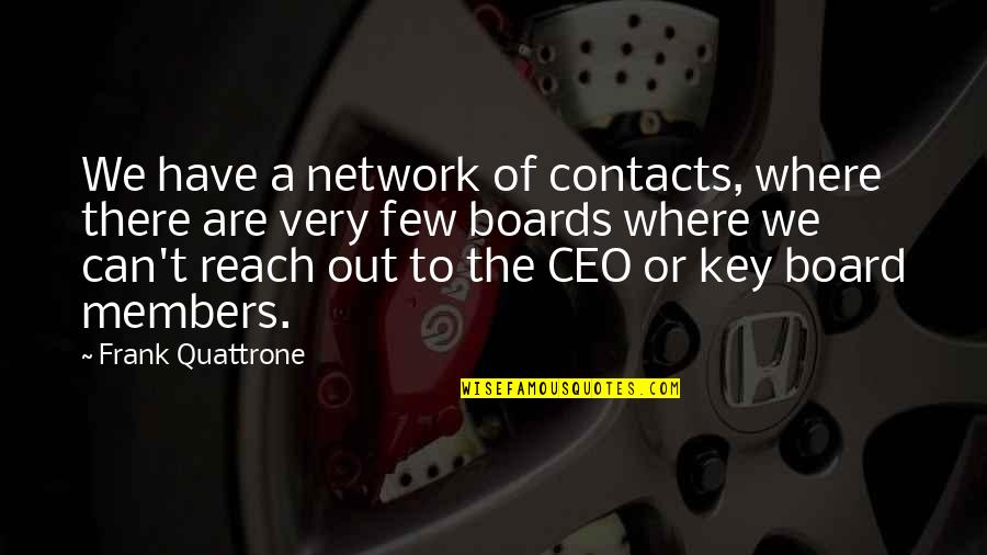Board Members Quotes By Frank Quattrone: We have a network of contacts, where there