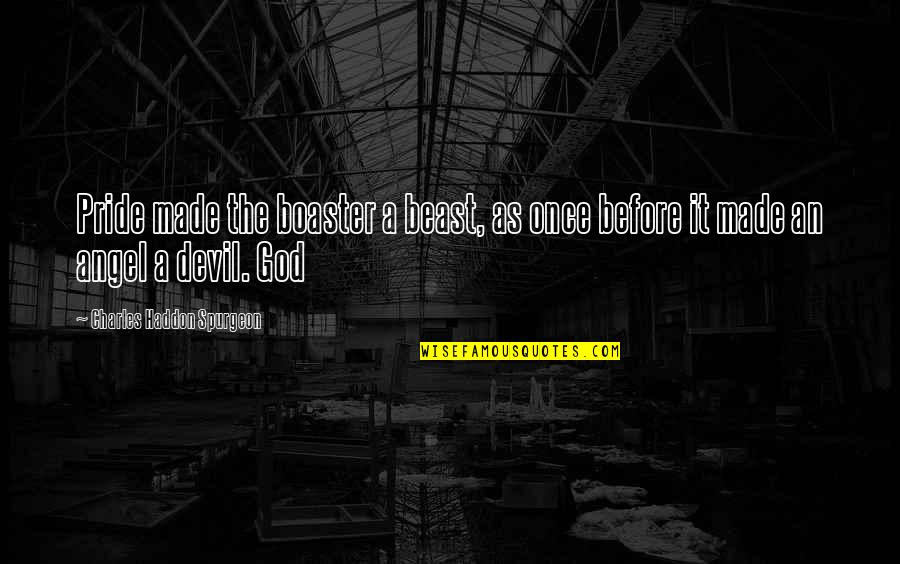 Boaster Quotes By Charles Haddon Spurgeon: Pride made the boaster a beast, as once