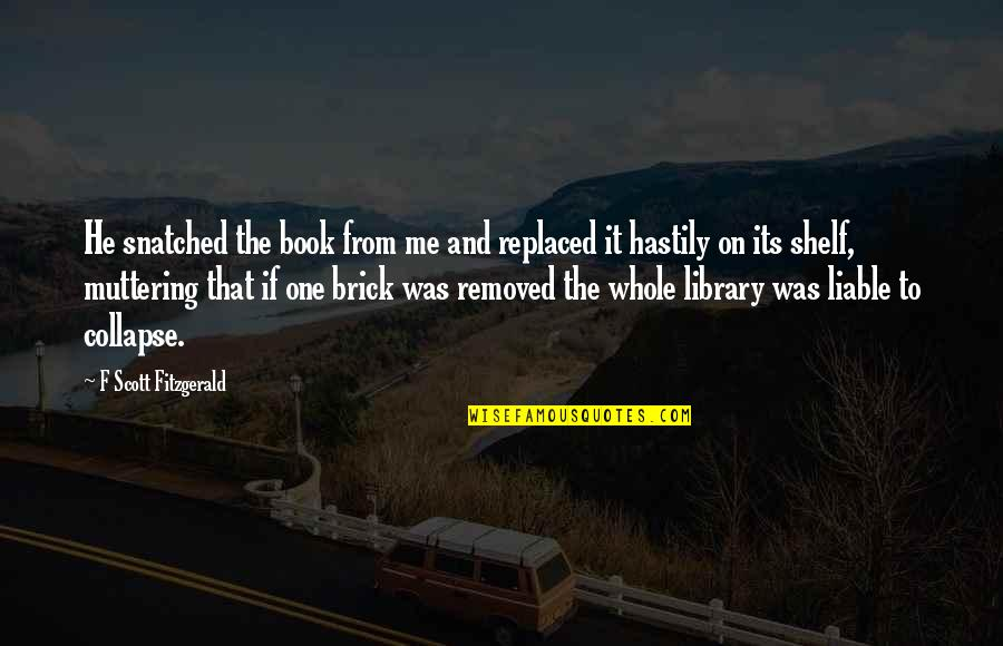 Boaster Quotes By F Scott Fitzgerald: He snatched the book from me and replaced