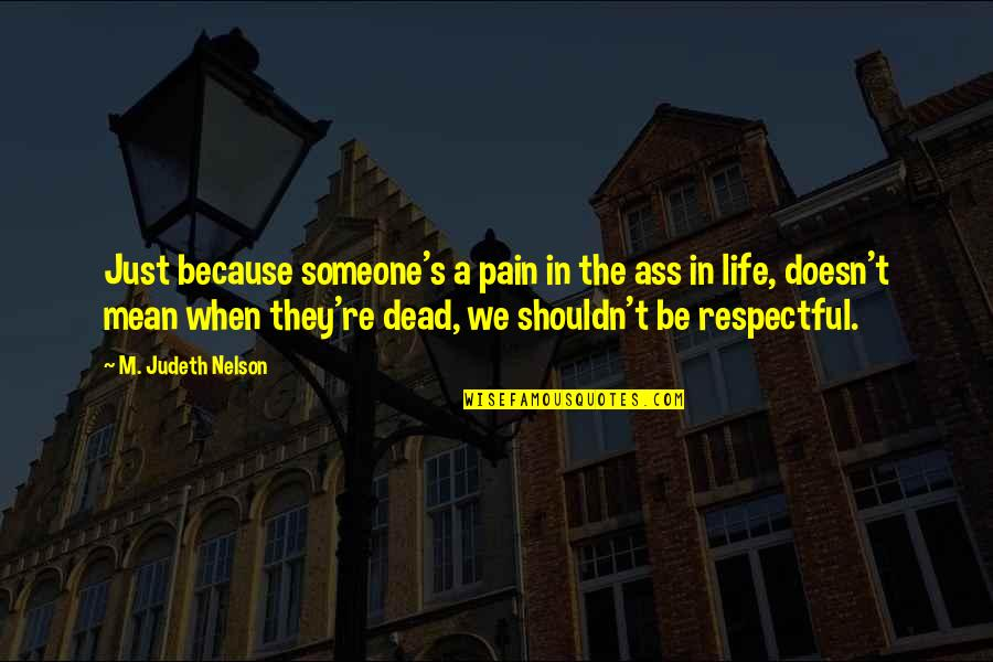 Boaster Quotes By M. Judeth Nelson: Just because someone's a pain in the ass