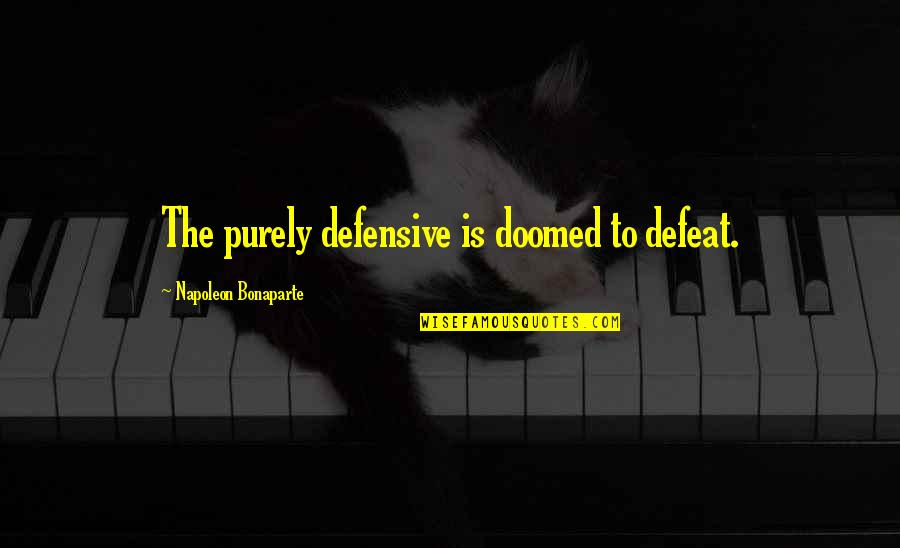 Boaster Quotes By Napoleon Bonaparte: The purely defensive is doomed to defeat.