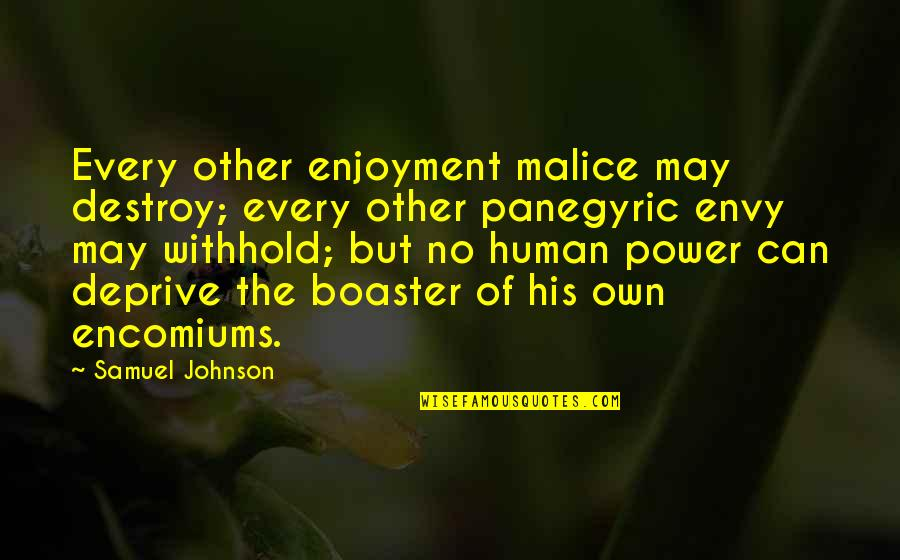 Boaster Quotes By Samuel Johnson: Every other enjoyment malice may destroy; every other