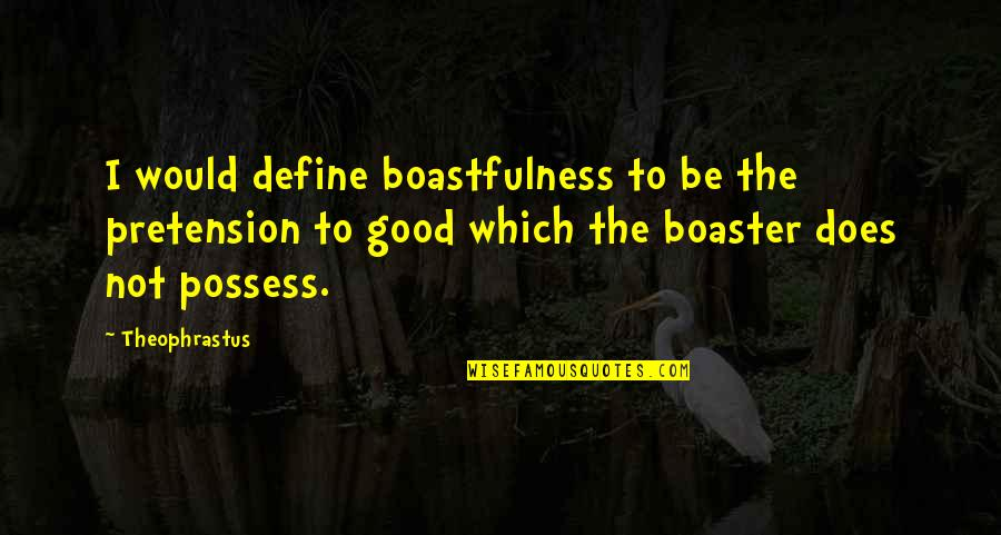 Boaster Quotes By Theophrastus: I would define boastfulness to be the pretension