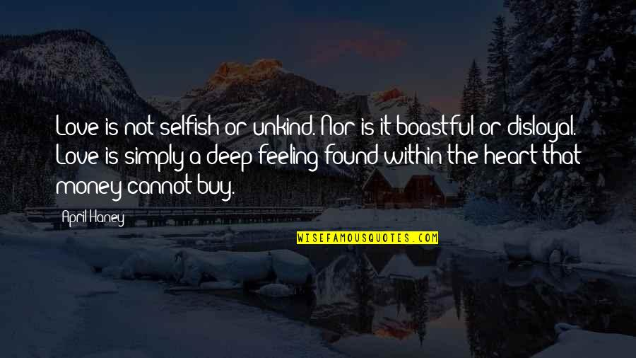Boastful Quotes By April Haney: Love is not selfish or unkind. Nor is