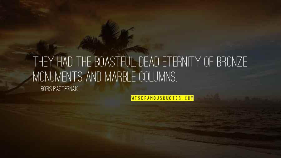 Boastful Quotes By Boris Pasternak: They had the boastful, dead eternity of bronze