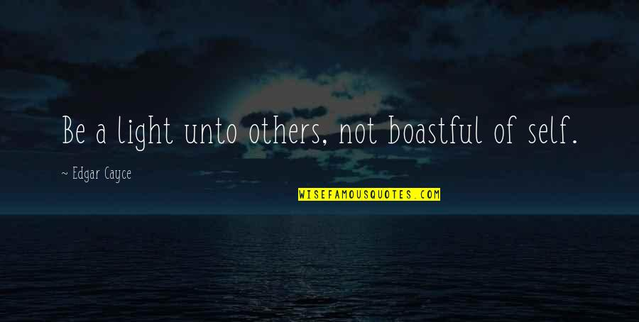 Boastful Quotes By Edgar Cayce: Be a light unto others, not boastful of