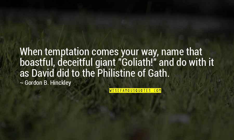 Boastful Quotes By Gordon B. Hinckley: When temptation comes your way, name that boastful,