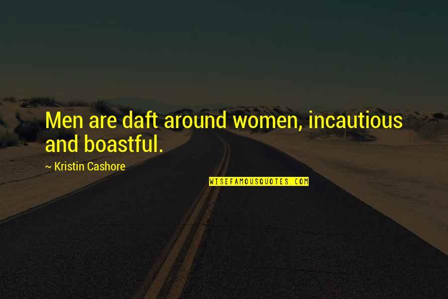 Boastful Quotes By Kristin Cashore: Men are daft around women, incautious and boastful.