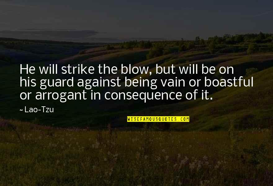 Boastful Quotes By Lao-Tzu: He will strike the blow, but will be