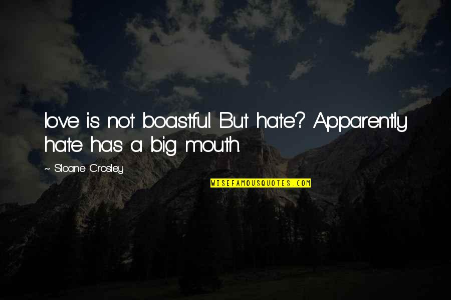Boastful Quotes By Sloane Crosley: love is not boastful. But hate? Apparently hate