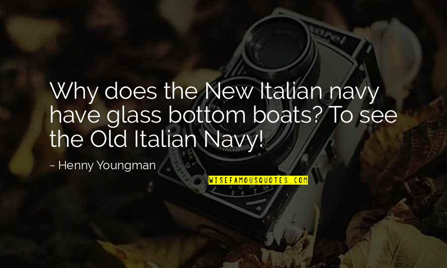Boats Funny Quotes By Henny Youngman: Why does the New Italian navy have glass