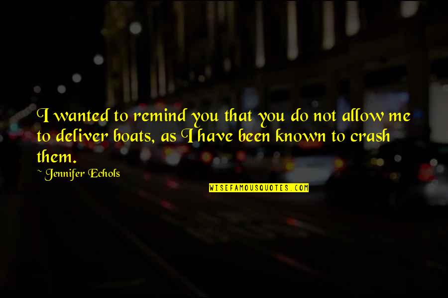 Boats Funny Quotes By Jennifer Echols: I wanted to remind you that you do