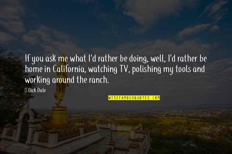 Bob Bobby Wiley Quotes By Dick Dale: If you ask me what I'd rather be