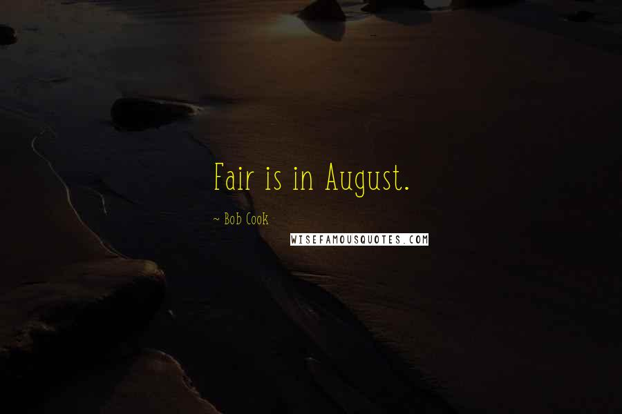 Bob Cook quotes: Fair is in August.