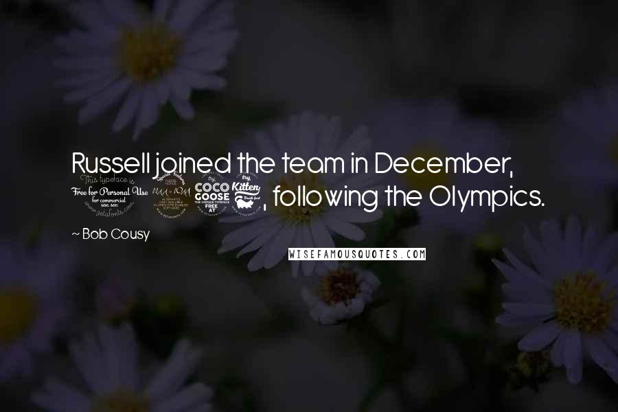 Bob Cousy quotes: Russell joined the team in December, 1956, following the Olympics.
