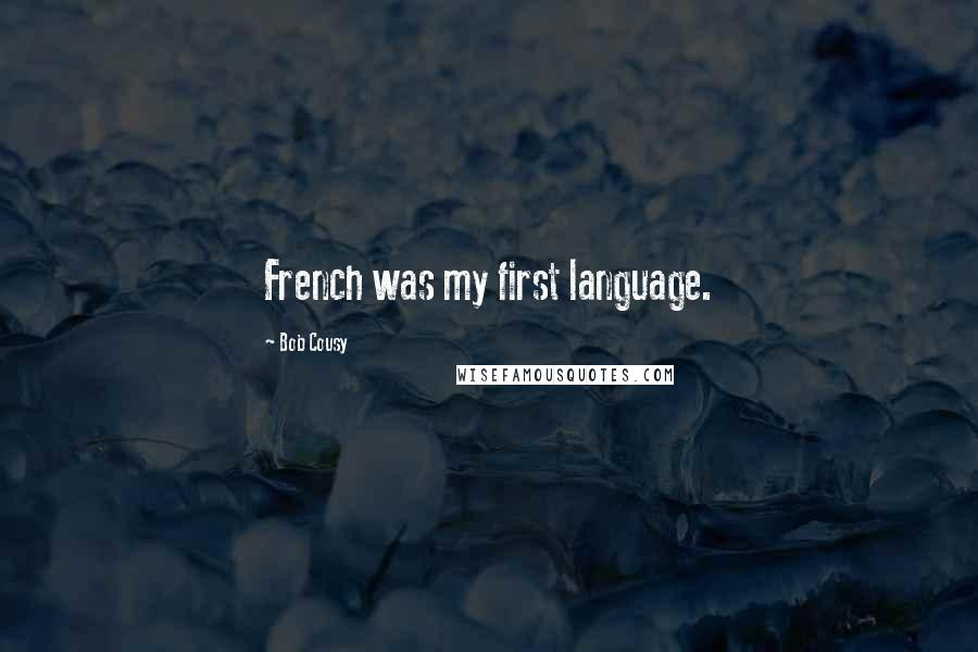 Bob Cousy quotes: French was my first language.