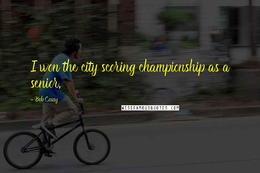 Bob Cousy quotes: I won the city scoring championship as a senior.