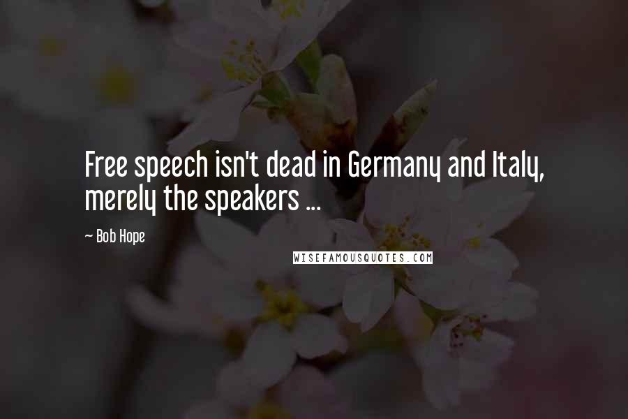 Bob Hope quotes: Free speech isn't dead in Germany and Italy, merely the speakers ...