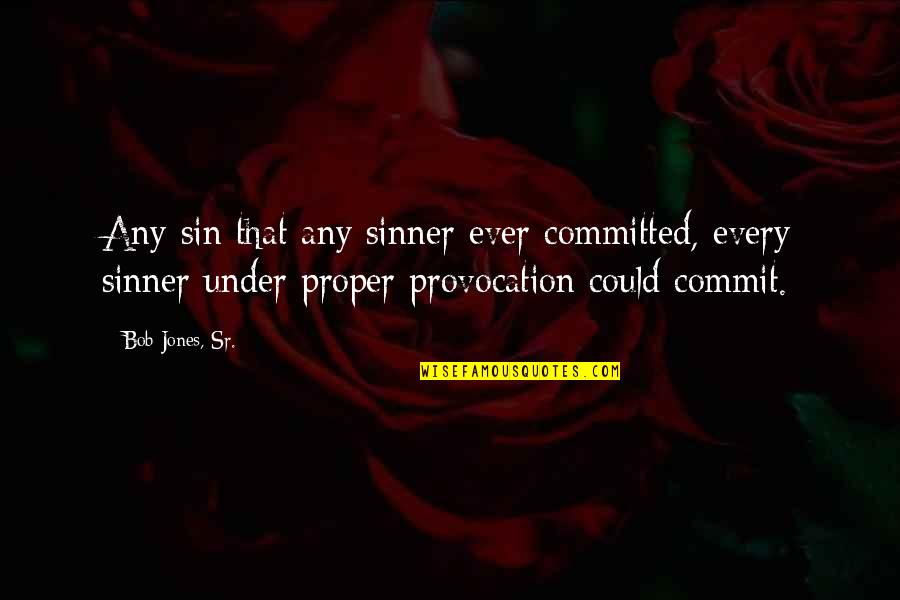 Bob Jones Sr Quotes By Bob Jones, Sr.: Any sin that any sinner ever committed, every