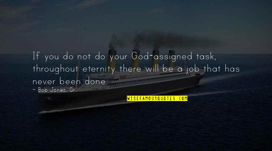 Bob Jones Sr Quotes By Bob Jones, Sr.: If you do not do your God-assigned task,
