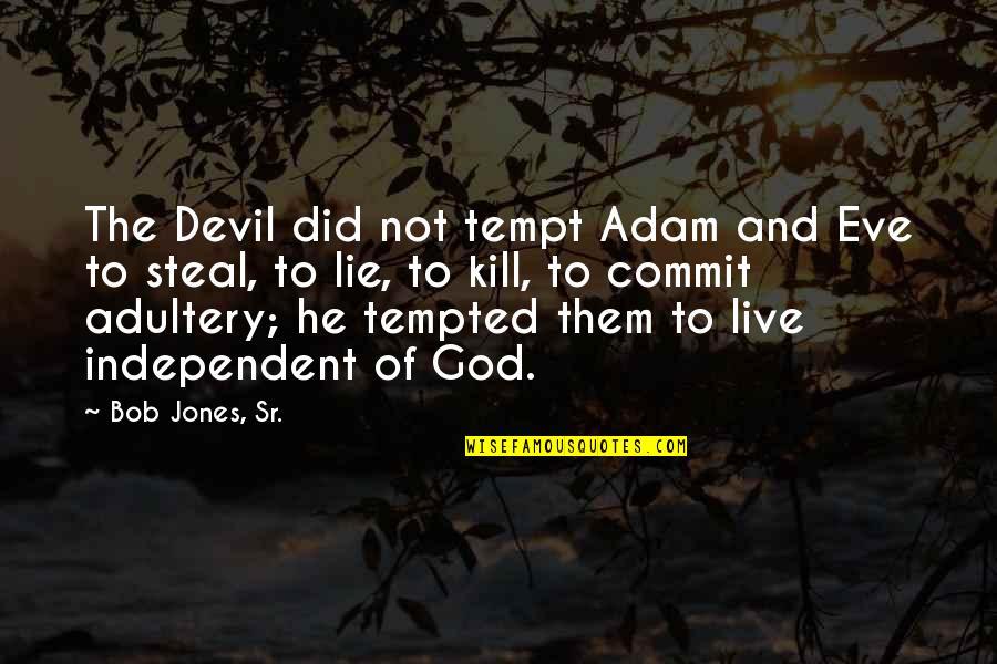 Bob Jones Sr Quotes By Bob Jones, Sr.: The Devil did not tempt Adam and Eve