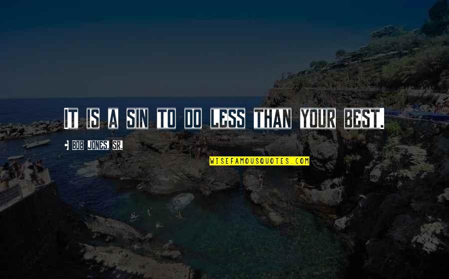 Bob Jones Sr Quotes By Bob Jones, Sr.: It is a sin to do less than