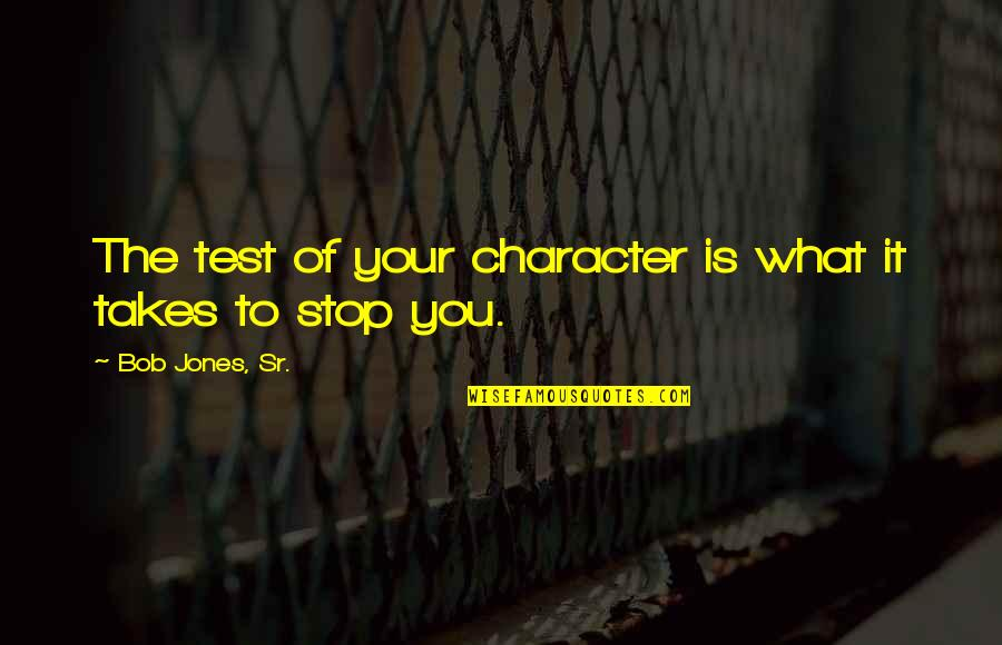 Bob Jones Sr Quotes By Bob Jones, Sr.: The test of your character is what it