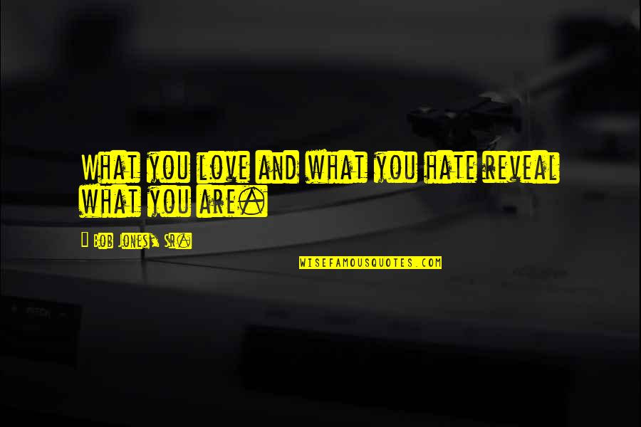 Bob Jones Sr Quotes By Bob Jones, Sr.: What you love and what you hate reveal