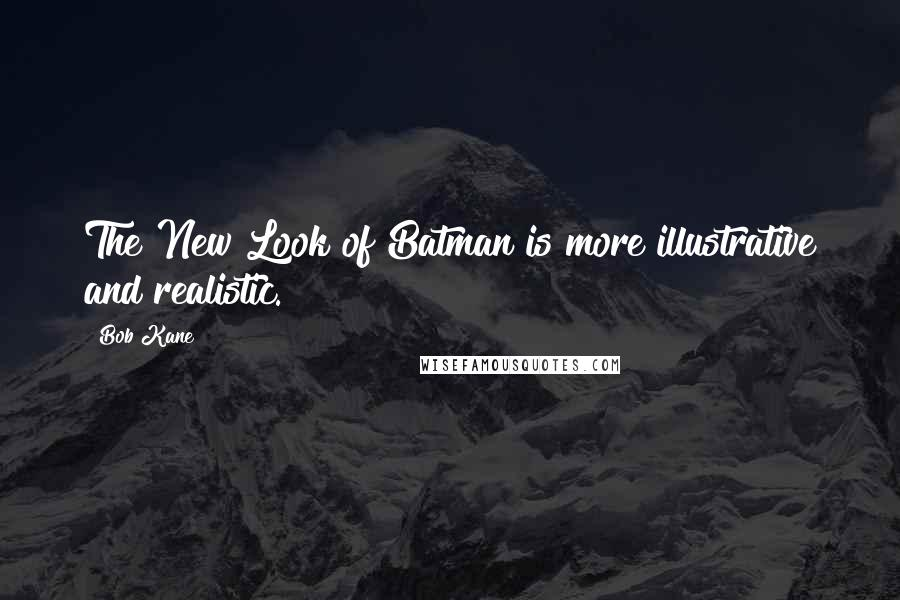 Bob Kane quotes: The New Look of Batman is more illustrative and realistic.