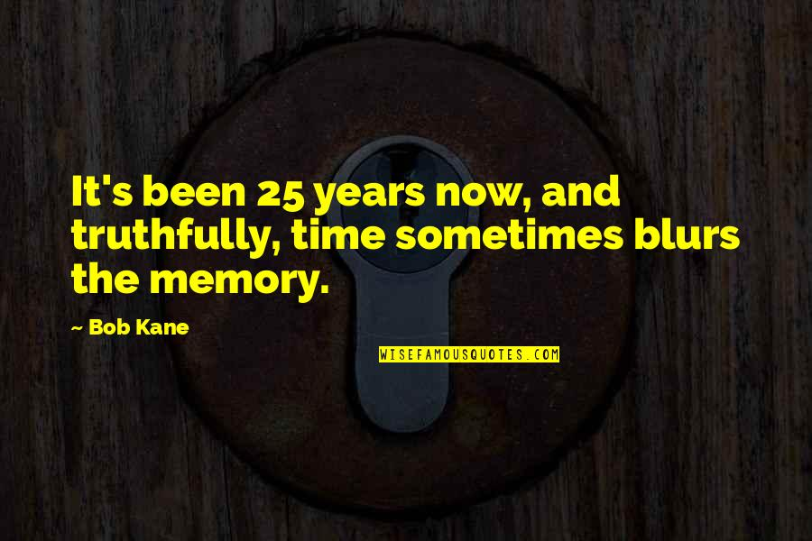 Bob Kane Quotes By Bob Kane: It's been 25 years now, and truthfully, time