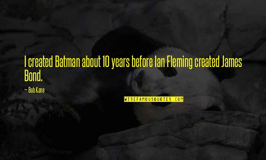 Bob Kane Quotes By Bob Kane: I created Batman about 10 years before Ian