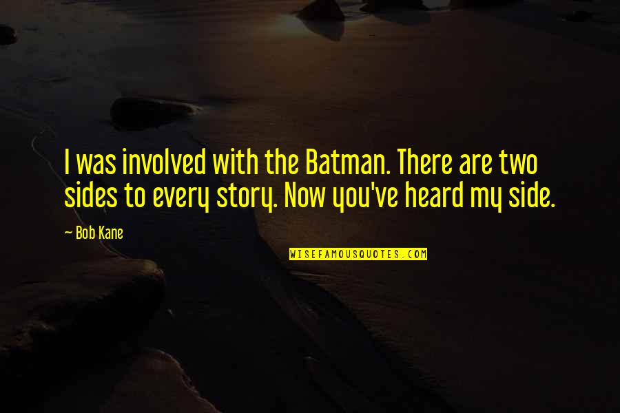 Bob Kane Quotes By Bob Kane: I was involved with the Batman. There are