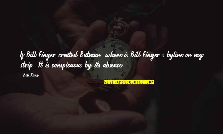 Bob Kane Quotes By Bob Kane: If Bill Finger created Batman, where is Bill