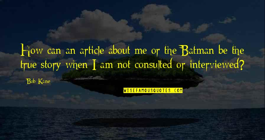 Bob Kane Quotes By Bob Kane: How can an article about me or the