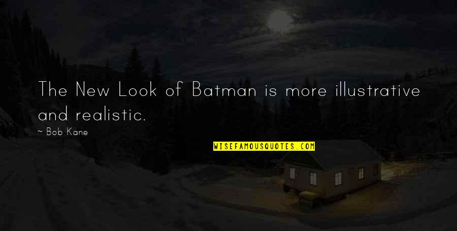 Bob Kane Quotes By Bob Kane: The New Look of Batman is more illustrative