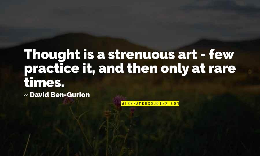 Bob Kane Quotes By David Ben-Gurion: Thought is a strenuous art - few practice