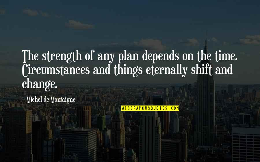 Bob Kane Quotes By Michel De Montaigne: The strength of any plan depends on the