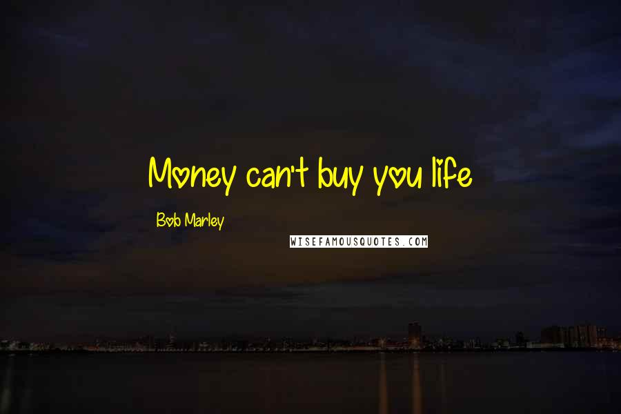 Bob Marley quotes: Money can't buy you life