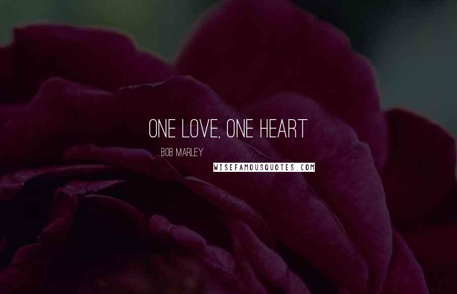 Bob Marley quotes: one love, one heart