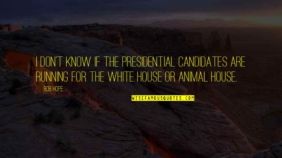 Bob White Quotes By Bob Hope: I don't know if the presidential candidates are