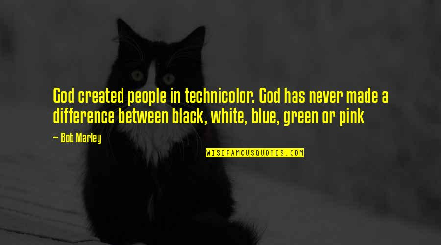 Bob White Quotes By Bob Marley: God created people in technicolor. God has never