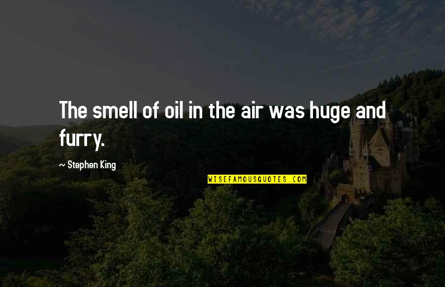 Bobbby Quotes By Stephen King: The smell of oil in the air was