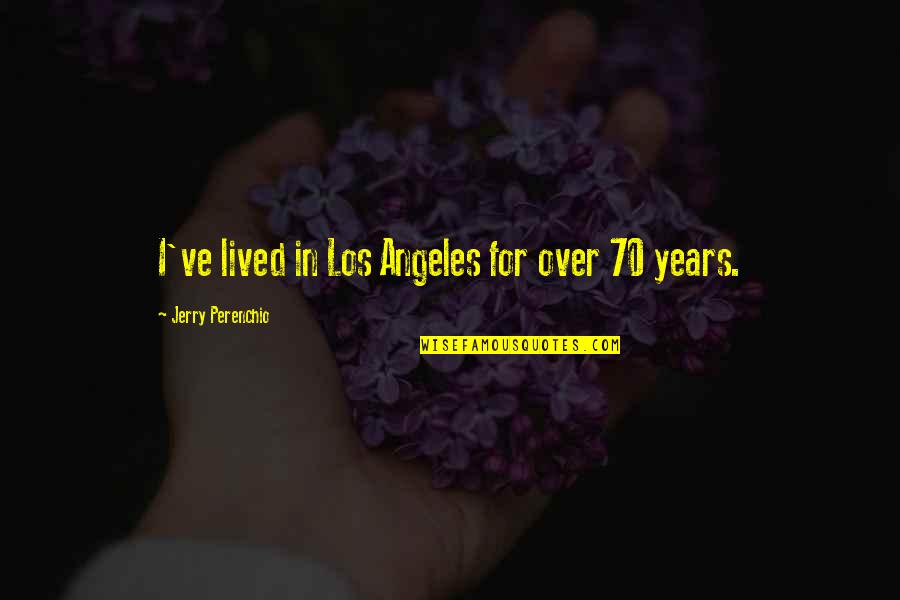 Bobbie Burns Quotes By Jerry Perenchio: I've lived in Los Angeles for over 70