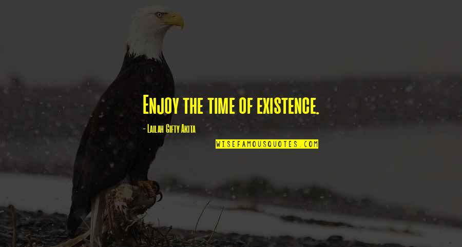 Bobbie Burns Quotes By Lailah Gifty Akita: Enjoy the time of existence.