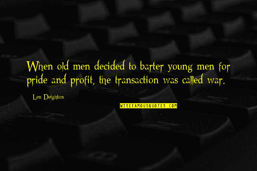 Bobbie Burns Quotes By Len Deighton: When old men decided to barter young men