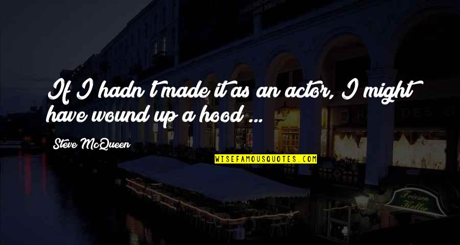Bobbie Burns Quotes By Steve McQueen: If I hadn't made it as an actor,