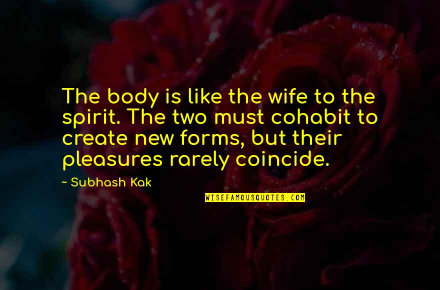 Bobbie Burns Quotes By Subhash Kak: The body is like the wife to the