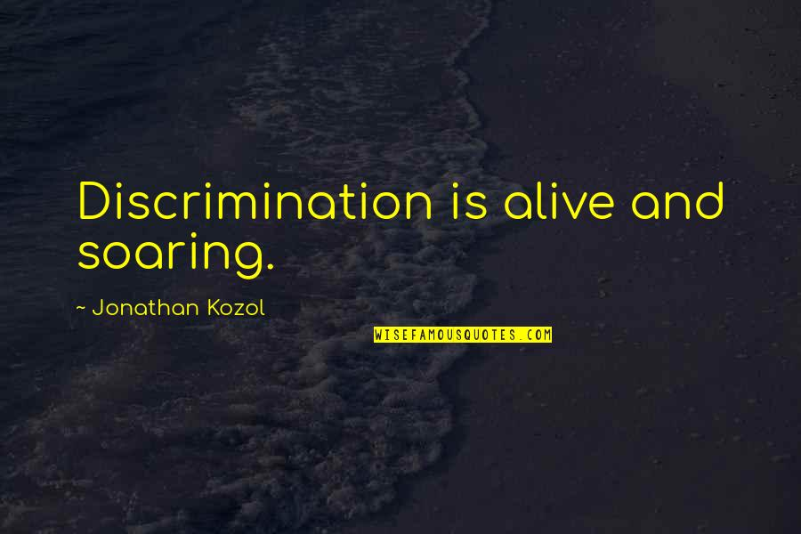 Bobbling Quotes By Jonathan Kozol: Discrimination is alive and soaring.