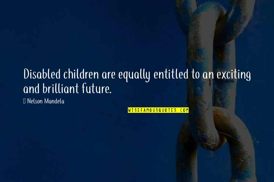 Bobby Boucher Quotes By Nelson Mandela: Disabled children are equally entitled to an exciting